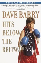 Dave Barry Hits Below the Beltway | Dave Barry |