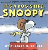 It's a Dog's Life, Snoopy | Charles M. Schulz |