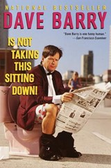 Dave Barry Is Not Taking This Sitting Down | Dave Barry |