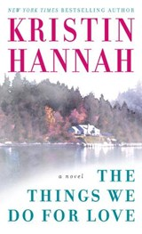 The Things We Do for Love | Kristin Hannah |
