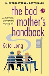 The Bad Mother's Handbook | Kate Long |