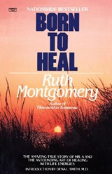 Born to Heal | Ruth Montgomery |