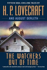 The Watchers Out of Time | Lovecraft, H. P. ; Derleth, August William |