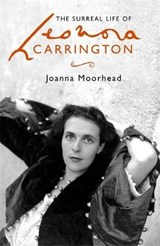 Surreal Life of Leonora Carrington | Joanna Moorehead |