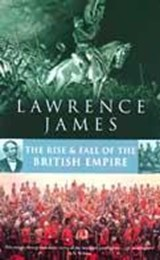 Rise And Fall Of The British Empire | Lawrence James |