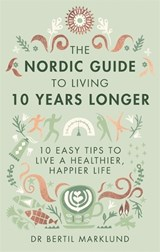 Nordic Guide to Living 10 Years Longer | Dr Bertil Marklund |