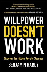 Willpower Doesn't Work | Benjamin Hardy |