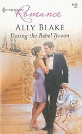 Dating the Rebel Tycoon | Ally Blake |