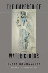 The Emperor of Water Clocks | Yusef Komunyakaa |