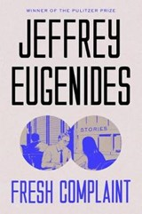 Fresh Complaint | Jeffrey Eugenides |