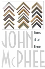 Pieces of the Frame | John McPhee |