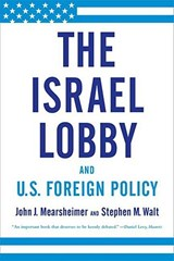 The Israel Lobby and U.S. Foreign Policy | Mearsheimer, John J. ; Walt, Stephen M. |