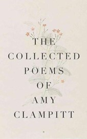 The Collected Poems of Amy Clampitt | Amy Clampitt |