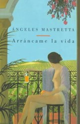 Arrancame La Vida | Angeles Mastretta |