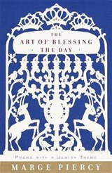 The Art of Blessing the Day | Marge Piercy |