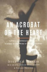 An Acrobat of the Heart | Stephen Wangh |