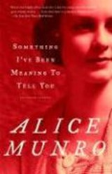 Something I've Been Meaning to Tell You | Alice Munro |