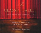 The Classic Ballet | Kirstein, Lincoln ; Stuart, Muriel |