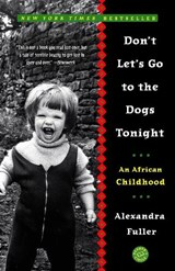 Don't Let's Go to the Dogs Tonight | Alexandra Fuller |