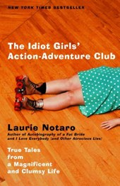The Idiot Girls' Action-Adventure Club | Laurie Notaro |