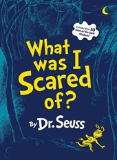 What Was I Scared Of? | Dr. Seuss |