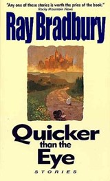 Quicker Than the Eye | Ray Bradbury |