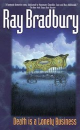 Death Is a Lonely Business | Ray Bradbury |