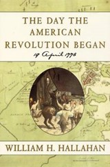 The Day the American Revolution Began | William H. Hallahan |