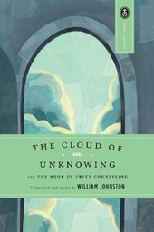 The Cloud of Unknowing and the Book of Privy Counseling | William Johnston |