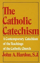 The Catholic Catechism | John A. Hardon |