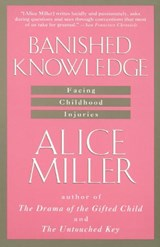 Banished Knowledge | Alice Miller |