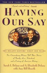 Having Our Say | Delany, Sarah ; Delany, Elizabeth ; Hearth, Hill ; Delany, Annie Elizabeth |