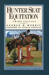 Hunter Seat Equitation | George H. Morris |