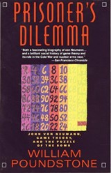 Prisoner's Dilemma/John Von Neumann, Game Theory and the Puzzle of the Bomb | William Poundstone |