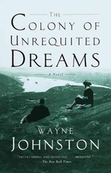 The Colony of Unrequited Dreams | Wayne Johnston |