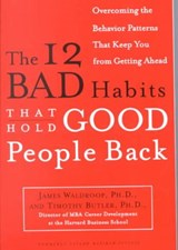 The 12 Bad Habits That Hold Good People Back | Waldroop, James, Ph.D. ; Butler, Timothy |