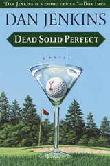 Dead Solid Perfect | Dan Jenkins |