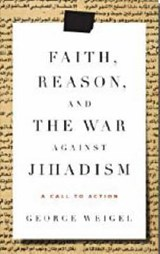 Faith, Reason, and the War Against Jihadism | George Weigel |