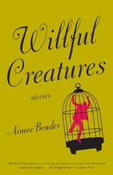 Willful Creatures | Aimee Bender |