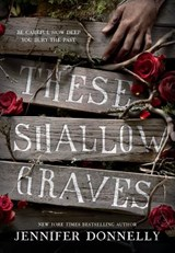These Shallow Graves | Jennifer Donnelly |