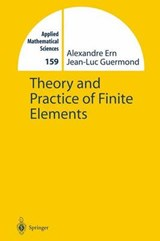 Theory and Practice of Finite Elements | Ern, Alexandre; Guermond, Jean-Luc |