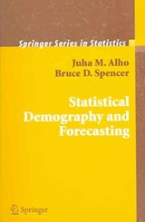 Statistical Demography and Forecasting | Juha Alho ; Bruce Spencer |