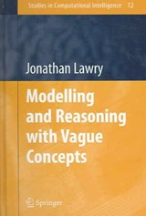 Modelling and Reasoning with Vague Concepts | Jonathan Lawry |