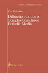 Diffraction Optics of Complex-Structured Periodic Media | V.A. Belyakov |