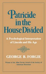 Patricide in the House Divided - A Psychological Interpretation of Lincoln and His Age | Margaret Forgie |