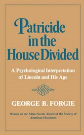 Patricide in the House Divided - A Psychological Interpretation of Lincoln and His Age