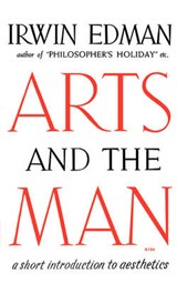 Arts and the Man - A Short Introduction to Aesthetics | I Edman |