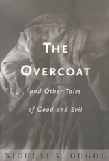 Overcoat and Other Tales of Good and Evil | Nikolai Vasilevich Gogol |