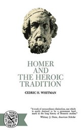 Homer and the Heroic Tradition | Cedric Hubbell Whitman |