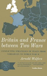 Britain and France between Two Wars - Conflicting Strategies of Peace from Versailles to World War II | Arnold Wolfers |